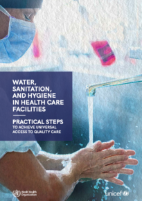 Water, sanitation, and hygiene in health care facilities: Practical steps to achieve universal access for quality care
